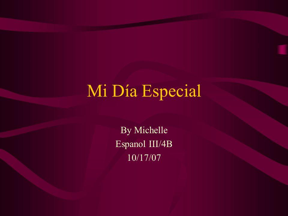 Mi Día Especial By Michelle Espanol III/4B 10/17/07