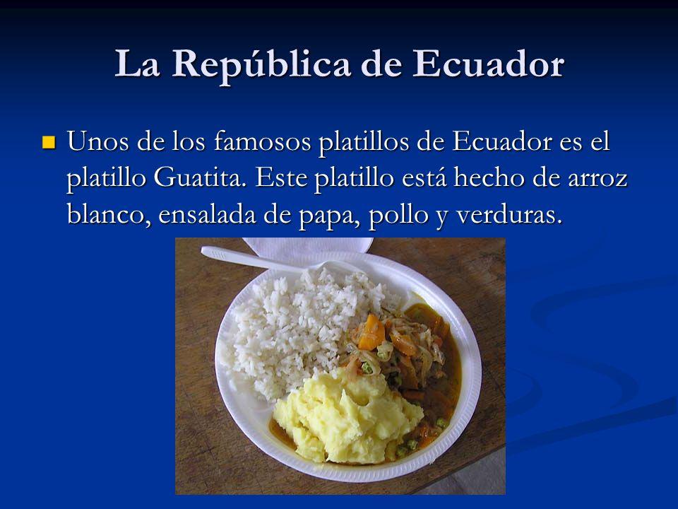 La República de Ecuador Unos de los famosos platillos de Ecuador es el platillo Guatita. Este platillo está hecho de arroz blanco, ensalada de papa, p