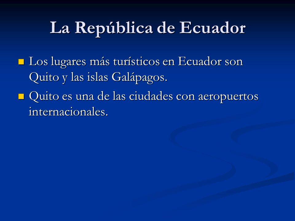 La República de Ecuador Los lugares más turísticos en Ecuador son Quito y las islas Galápagos. Los lugares más turísticos en Ecuador son Quito y las i