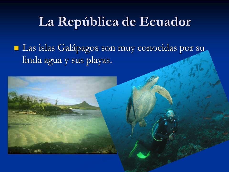 La República de Ecuador Las islas Galápagos son muy conocidas por su linda agua y sus playas. Las islas Galápagos son muy conocidas por su linda agua