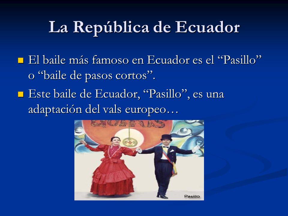 La República de Ecuador El baile más famoso en Ecuador es el Pasillo o baile de pasos cortos. El baile más famoso en Ecuador es el Pasillo o baile de