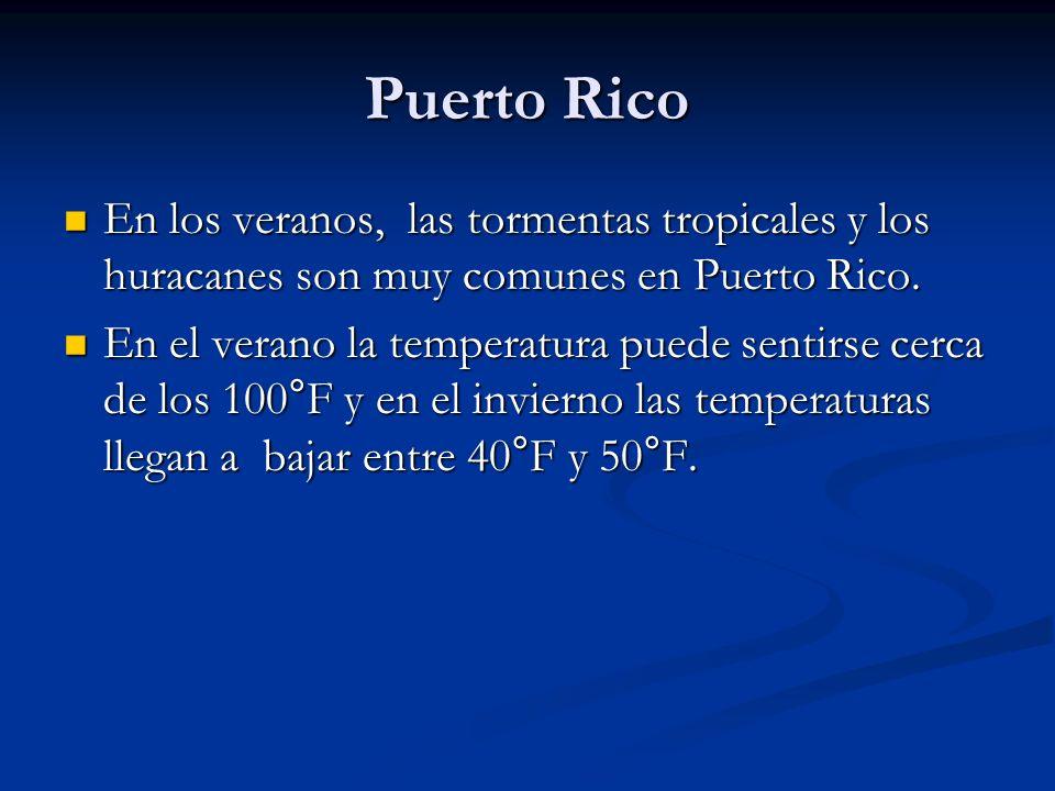 Puerto Rico En los veranos, las tormentas tropicales y los huracanes son muy comunes en Puerto Rico. En los veranos, las tormentas tropicales y los hu