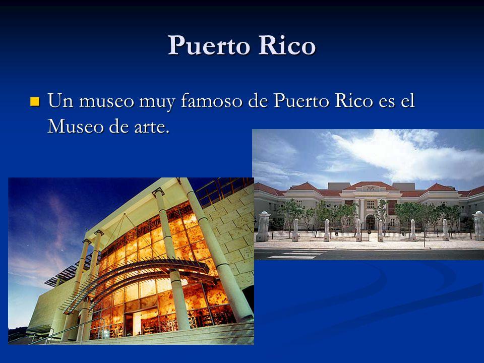 Puerto Rico Un museo muy famoso de Puerto Rico es el Museo de arte. Un museo muy famoso de Puerto Rico es el Museo de arte.