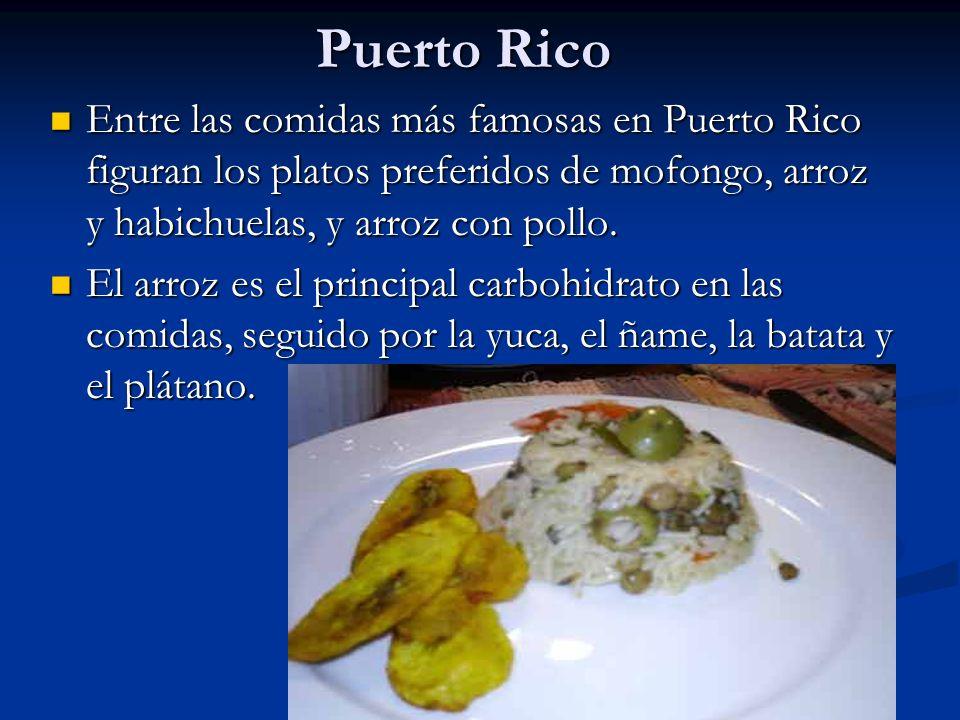 Puerto Rico Entre las comidas más famosas en Puerto Rico figuran los platos preferidos de mofongo, arroz y habichuelas, y arroz con pollo. Entre las c