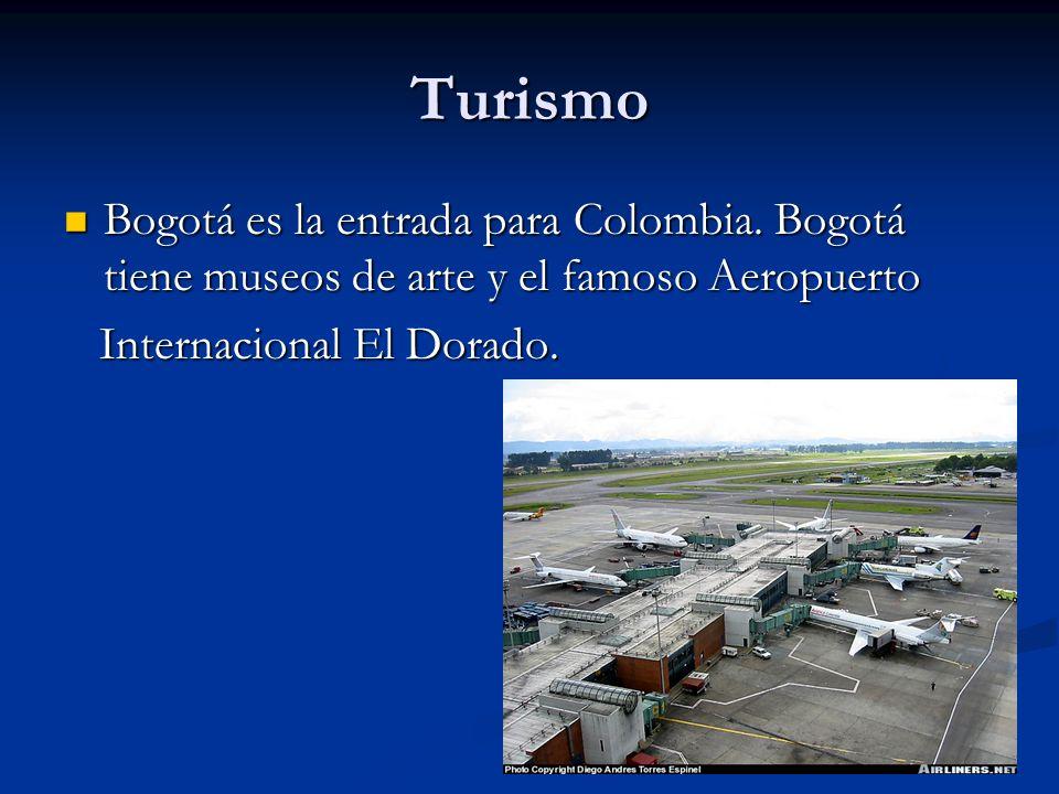 Turismo Bogotá es la entrada para Colombia. Bogotá tiene museos de arte y el famoso Aeropuerto Bogotá es la entrada para Colombia. Bogotá tiene museos