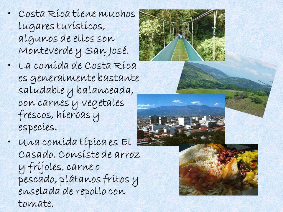 Costa Rica tiene muchos lugares turísticos, algunos de ellos son Monteverde y San José. La comida de Costa Rica es generalmente bastante saludable y b