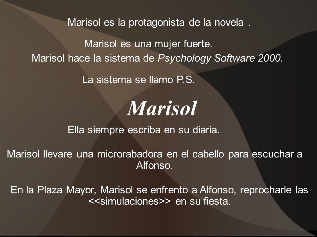 Marisol Marisol es la protagonista de la novela. Marisol hace la sistema de Psychology Software 2000. La sistema se llamo P.S. Ella siempre escriba en