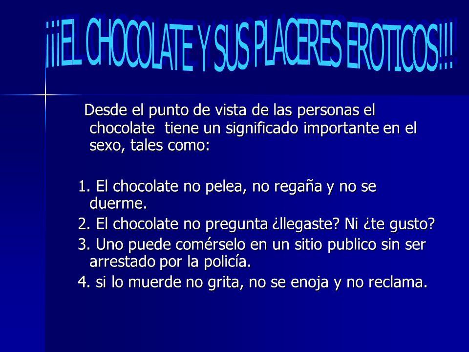 Desde el punto de vista de las personas el chocolate tiene un significado importante en el sexo, tales como: Desde el punto de vista de las personas e
