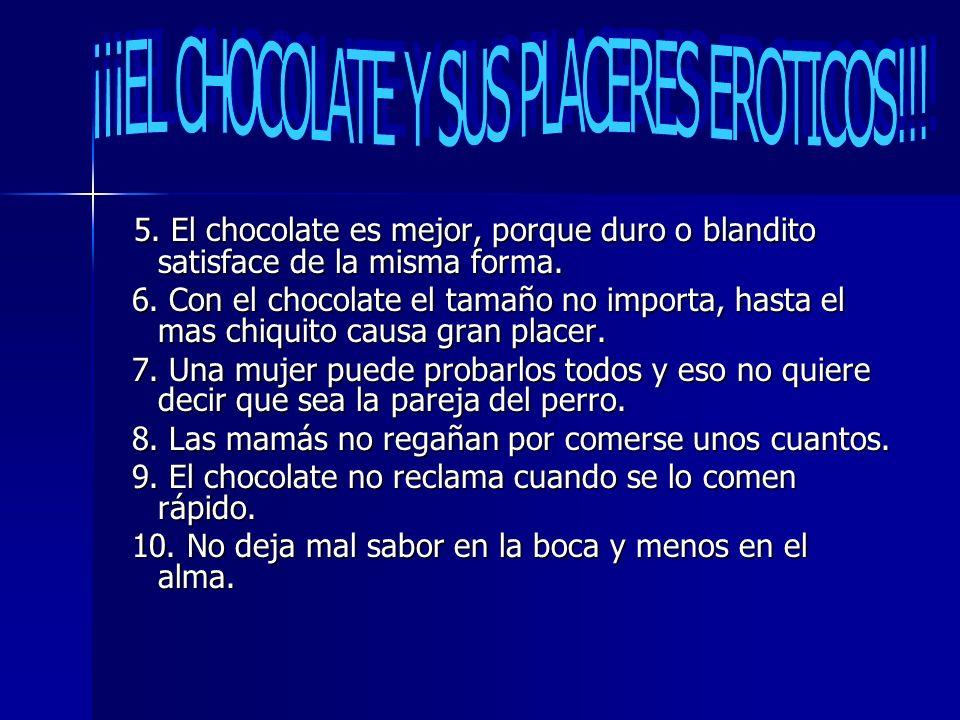 5. El chocolate es mejor, porque duro o blandito satisface de la misma forma. 5. El chocolate es mejor, porque duro o blandito satisface de la misma f