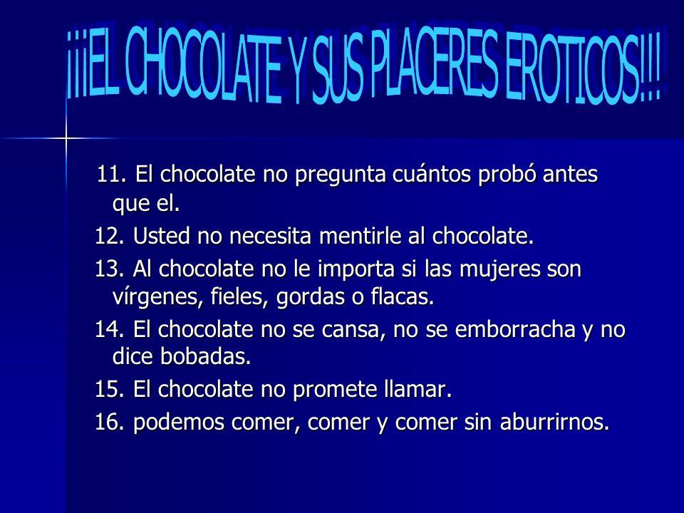 11. El chocolate no pregunta cuántos probó antes que el. 11. El chocolate no pregunta cuántos probó antes que el. 12. Usted no necesita mentirle al ch