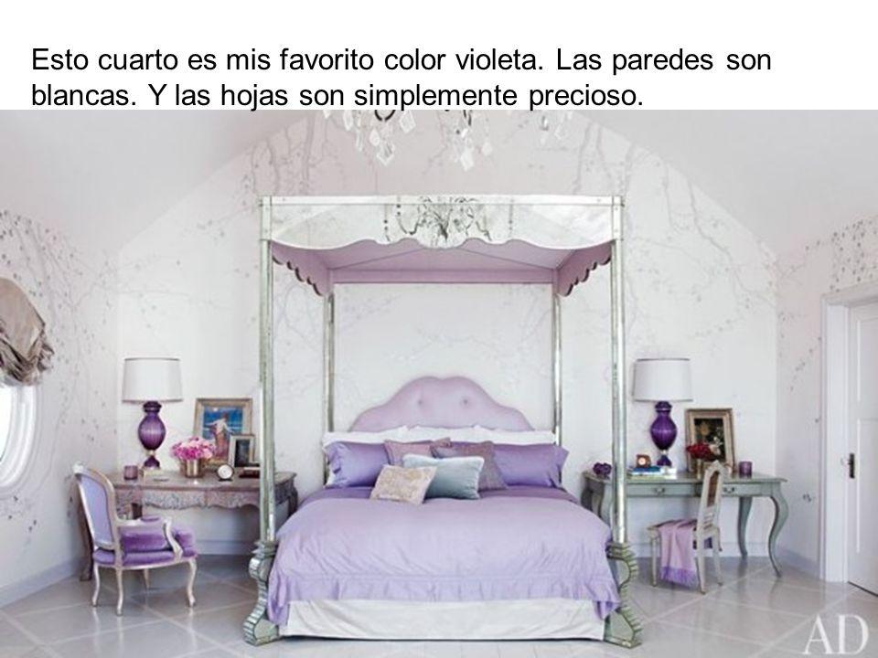 Esto cuarto es mis favorito color violeta. Las paredes son blancas. Y las hojas son simplemente precioso.
