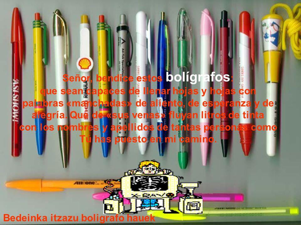 Señor, bendice estos bolígrafos : que sean capaces de llenar hojas y hojas con palabras «manchadas» de aliento, de esperanza y de alegría.