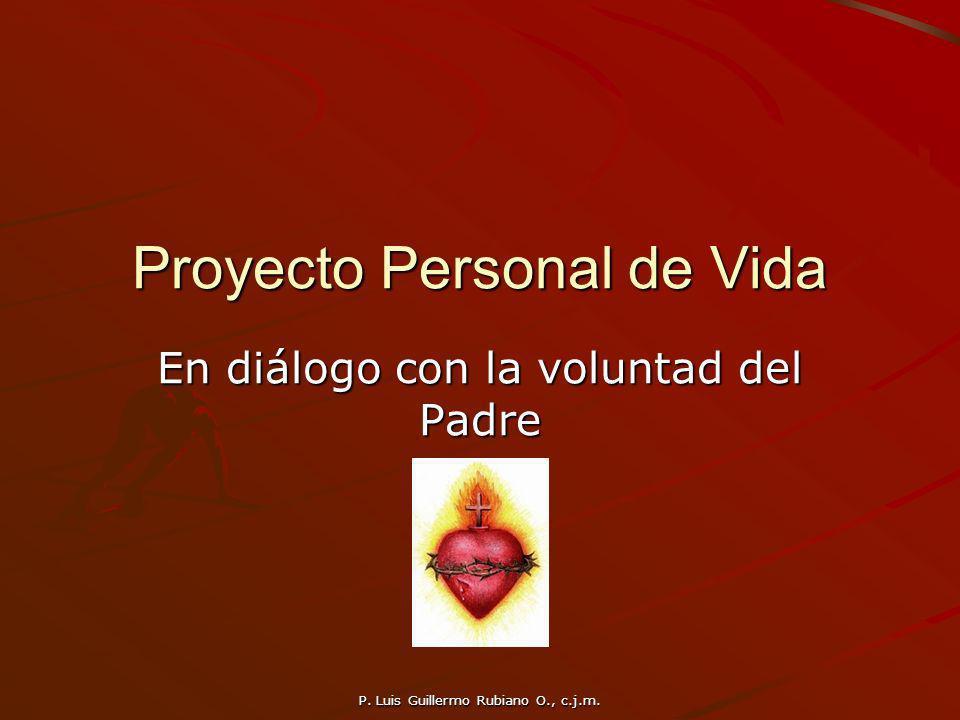 P. Luis Guillermo Rubiano O., c.j.m. Proyecto Personal de Vida En diálogo con la voluntad del Padre