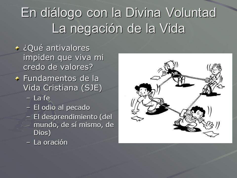 En diálogo con la Divina Voluntad La negación de la Vida ¿Qué antivalores impiden que viva mi credo de valores? Fundamentos de la Vida Cristiana (SJE)