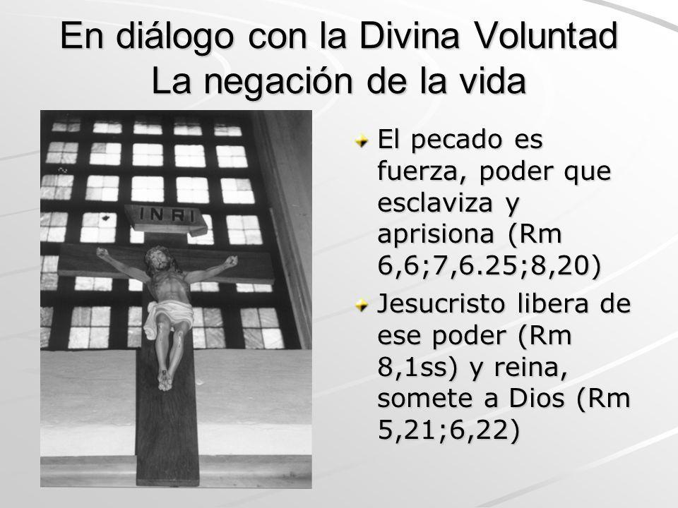 En diálogo con la Divina Voluntad La negación de la vida El pecado es fuerza, poder que esclaviza y aprisiona (Rm 6,6;7,6.25;8,20) Jesucristo libera d