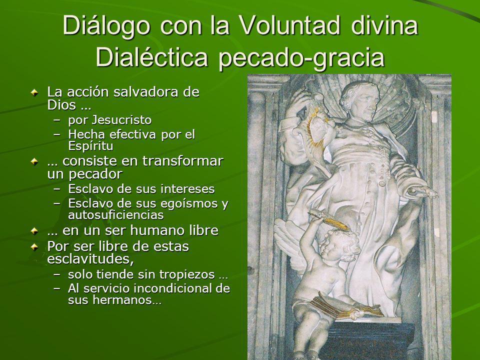 Diálogo con la Voluntad divina Dialéctica pecado-gracia La acción salvadora de Dios … –por Jesucristo –Hecha efectiva por el Espíritu … consiste en tr