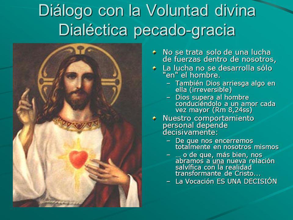 Diálogo con la Voluntad divina Dialéctica pecado-gracia No se trata solo de una lucha de fuerzas dentro de nosotros, La lucha no se desarrolla sólo