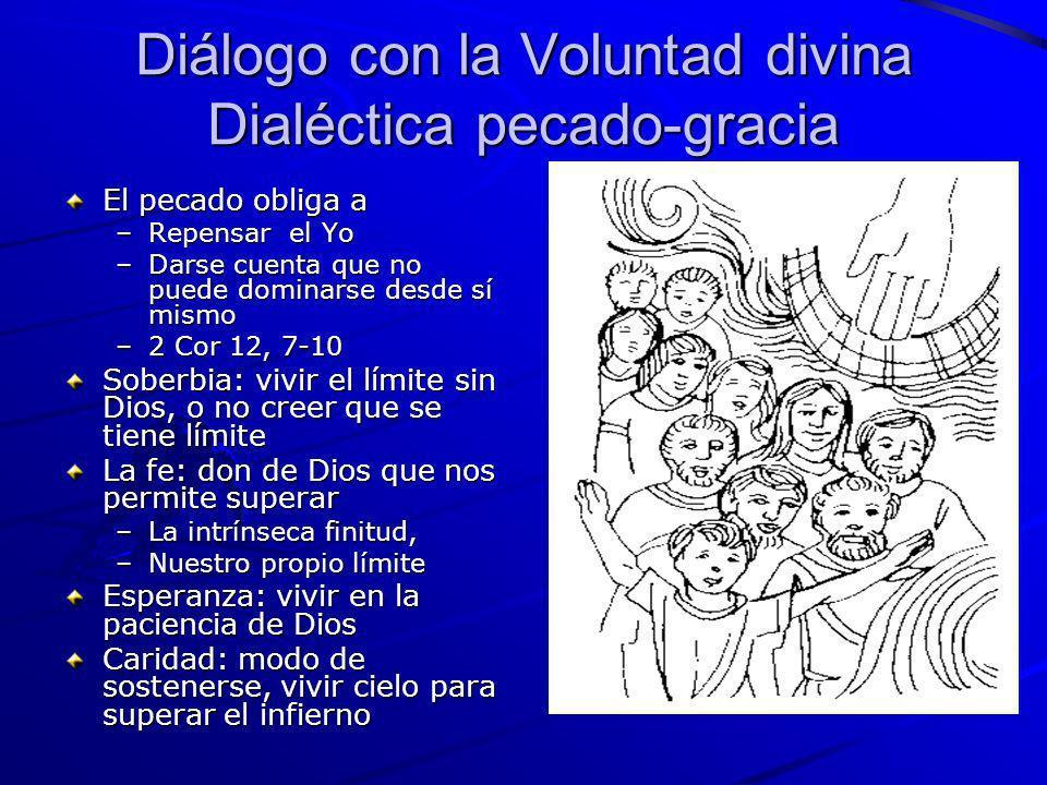 Diálogo con la Voluntad divina Dialéctica pecado-gracia El pecado obliga a –Repensar el Yo –Darse cuenta que no puede dominarse desde sí mismo –2 Cor