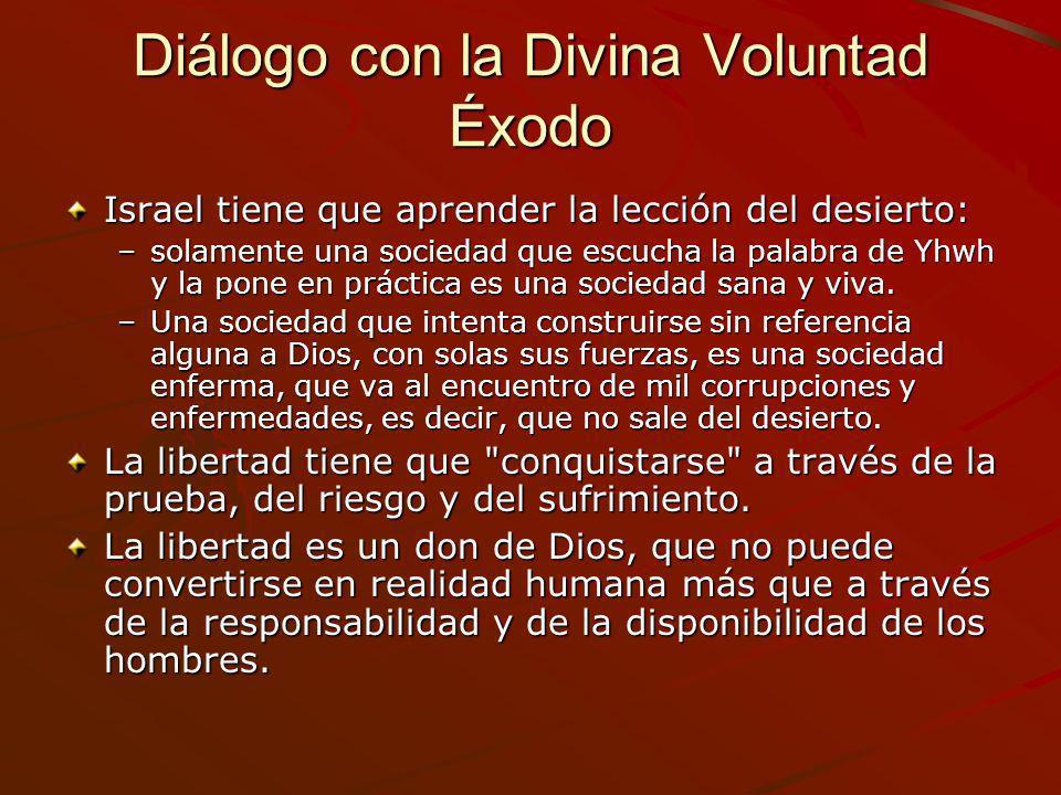Diálogo con la Divina Voluntad Éxodo Israel tiene que aprender la lección del desierto: –solamente una sociedad que escucha la palabra de Yhwh y la po