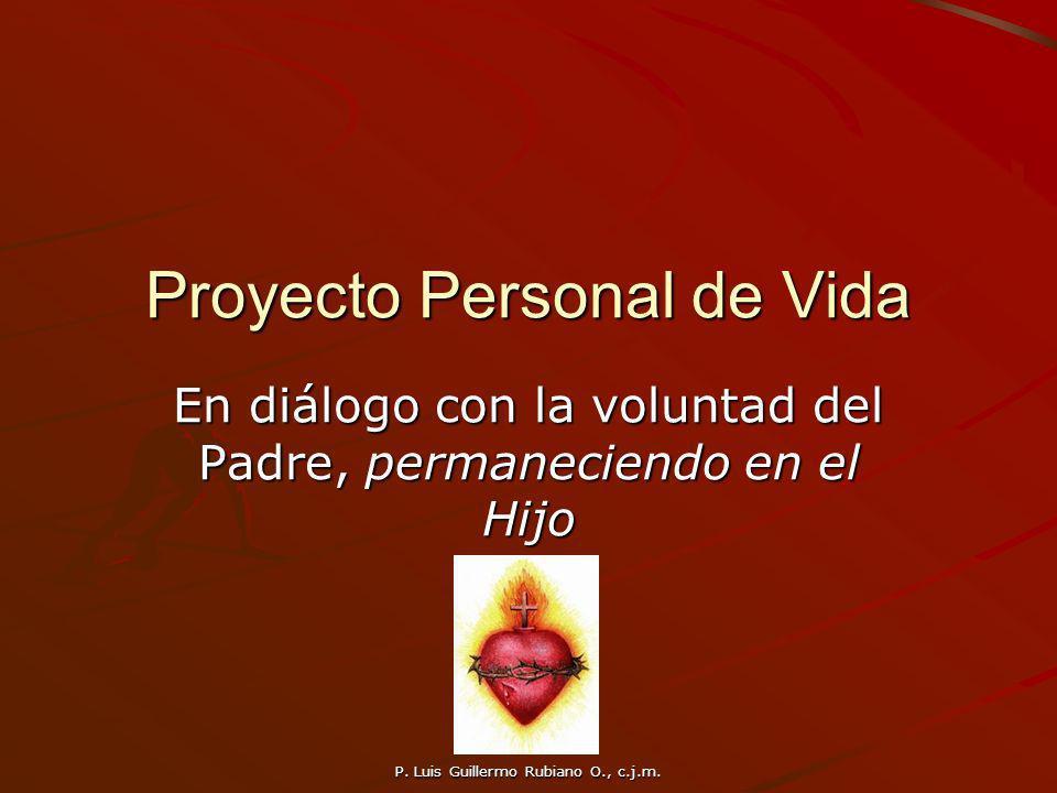 P. Luis Guillermo Rubiano O., c.j.m. Proyecto Personal de Vida En diálogo con la voluntad del Padre, permaneciendo en el Hijo