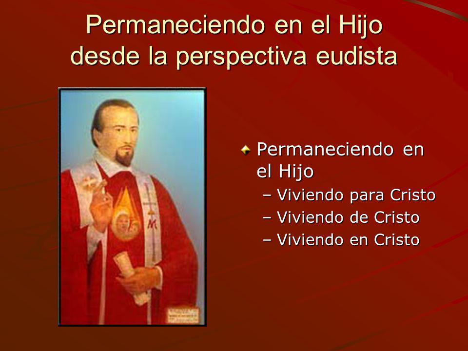 Permaneciendo en el Hijo desde la perspectiva eudista Permaneciendo en el Hijo –Viviendo para Cristo –Viviendo de Cristo –Viviendo en Cristo