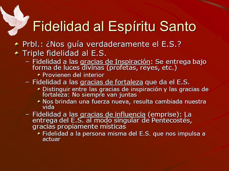 Fidelidad al Espíritu Santo Prbl.: ¿Nos guía verdaderamente el E.S.? Triple fidelidad al E.S. –Fidelidad a las gracias de Inspiración: Se entrega bajo