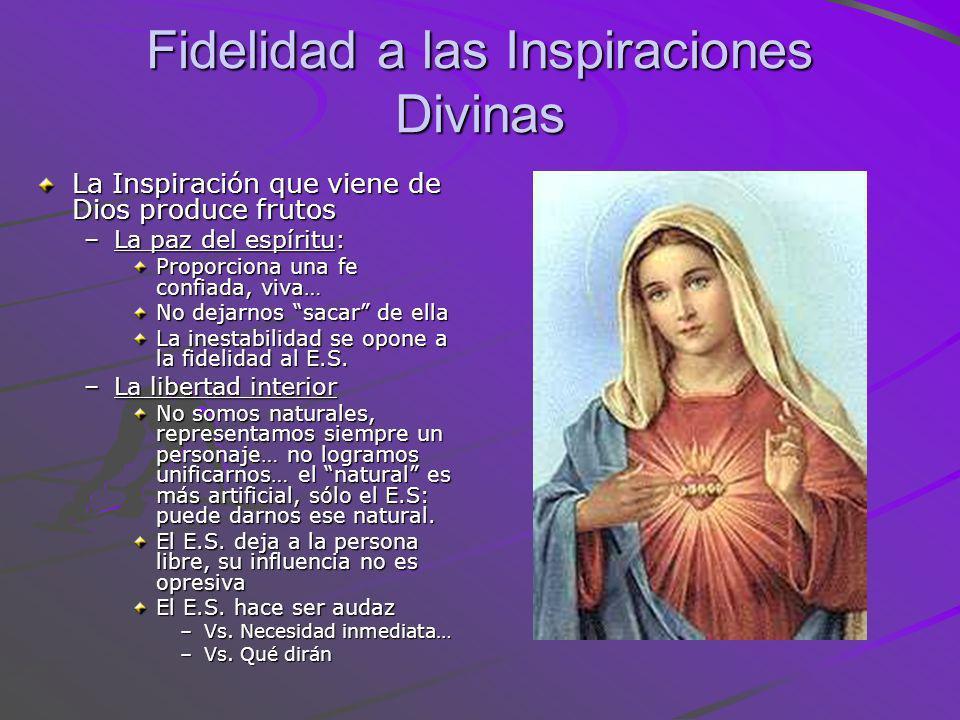 Fidelidad a las Inspiraciones Divinas La Inspiración que viene de Dios produce frutos –La paz del espíritu: Proporciona una fe confiada, viva… No deja