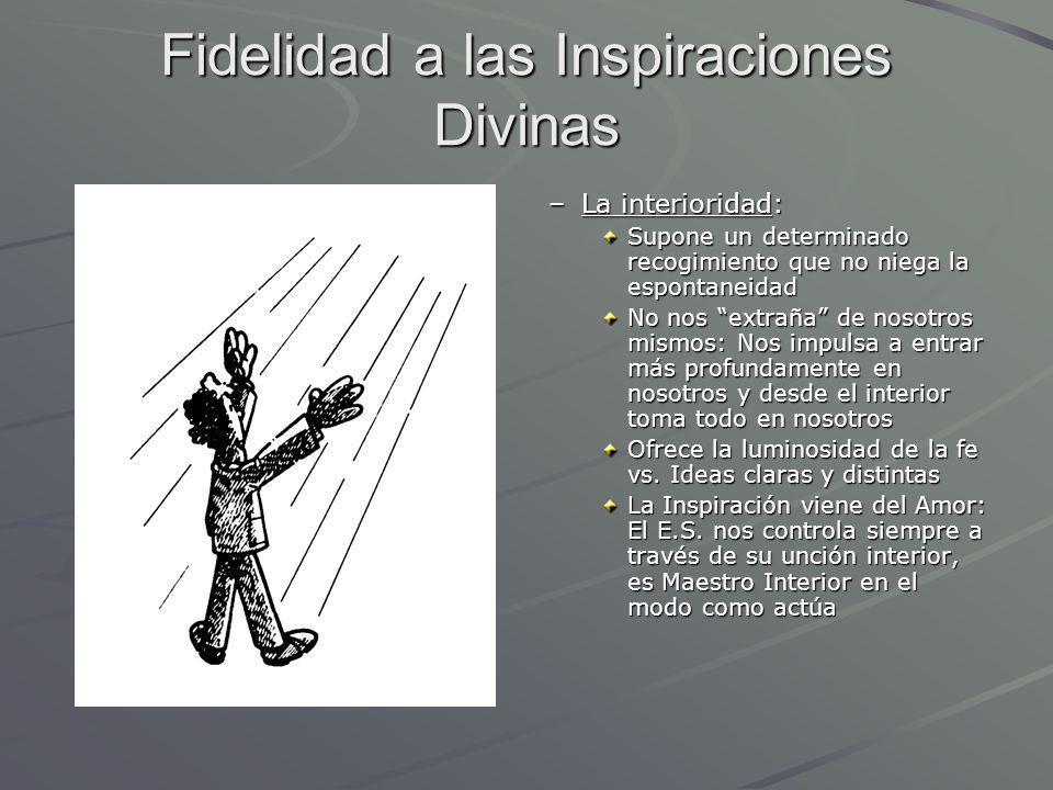 Fidelidad a las Inspiraciones Divinas –La interioridad: Supone un determinado recogimiento que no niega la espontaneidad No nos extraña de nosotros mi