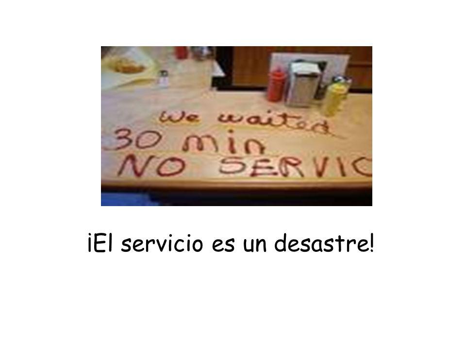 ¡El servicio es un desastre!