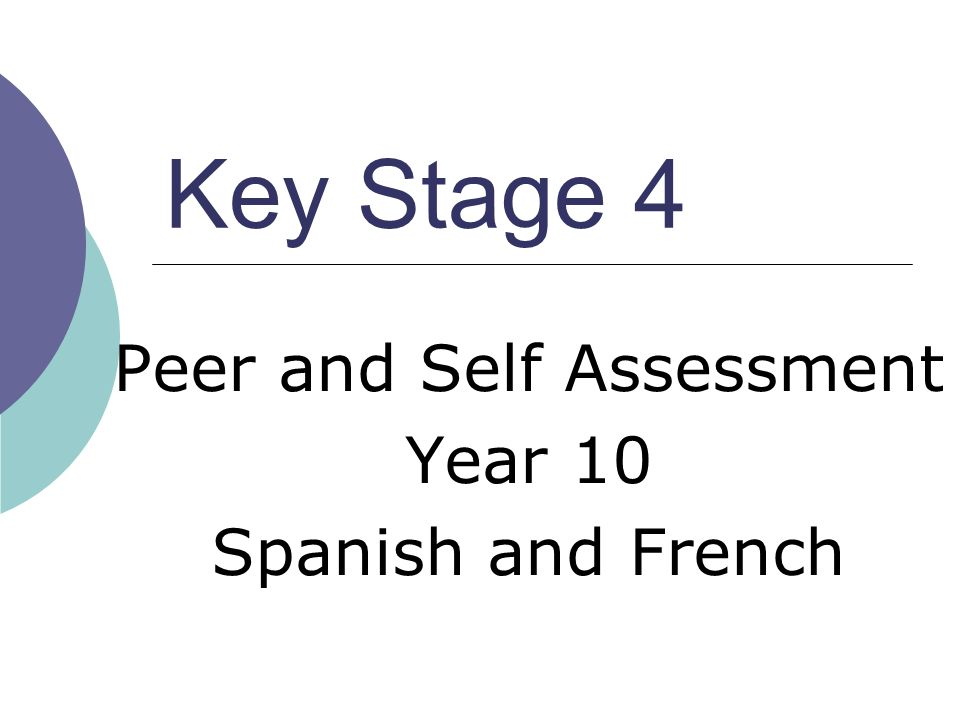 Stage 1: Introduce feedback vocabulary Lesson 1: teachers introduce simple, target language, feedback phrases to students using smiley faces Examples: Slides 3 (Spanish) and 4 (French)