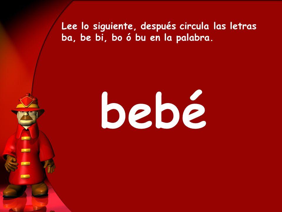 bebé Lee lo siguiente, después circula las letras ba, be bi, bo ó bu en la palabra.
