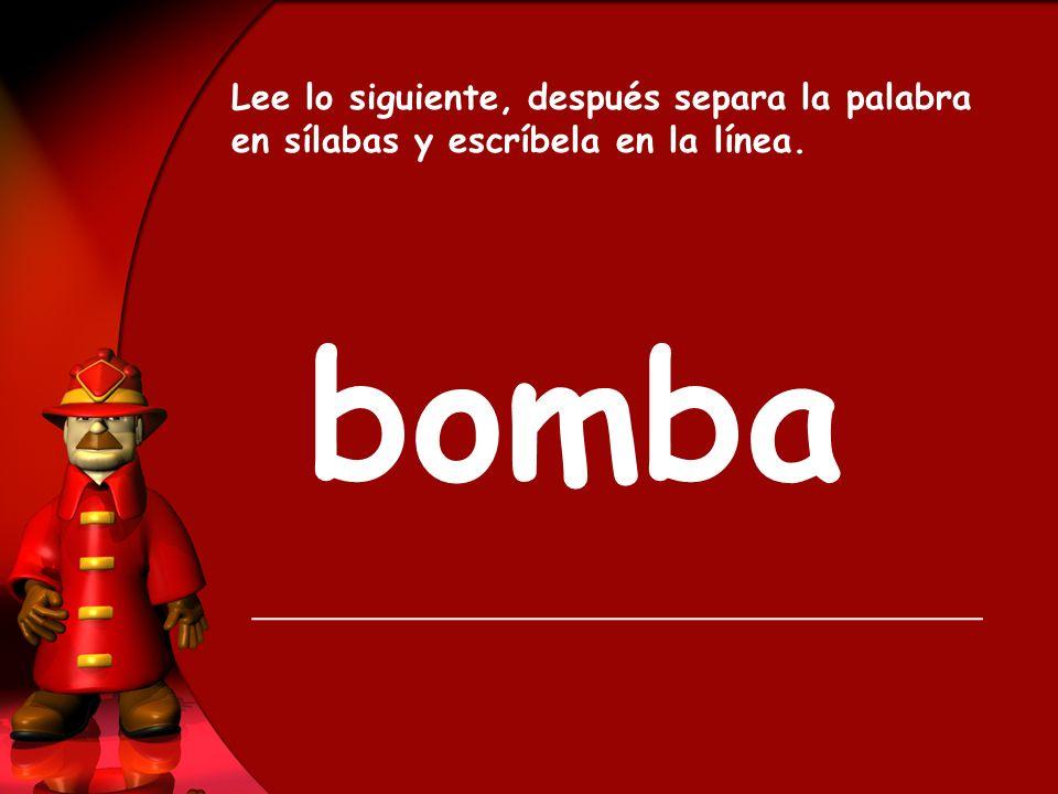 bomba Lee lo siguiente, después separa la palabra en sílabas y escríbela en la línea.
