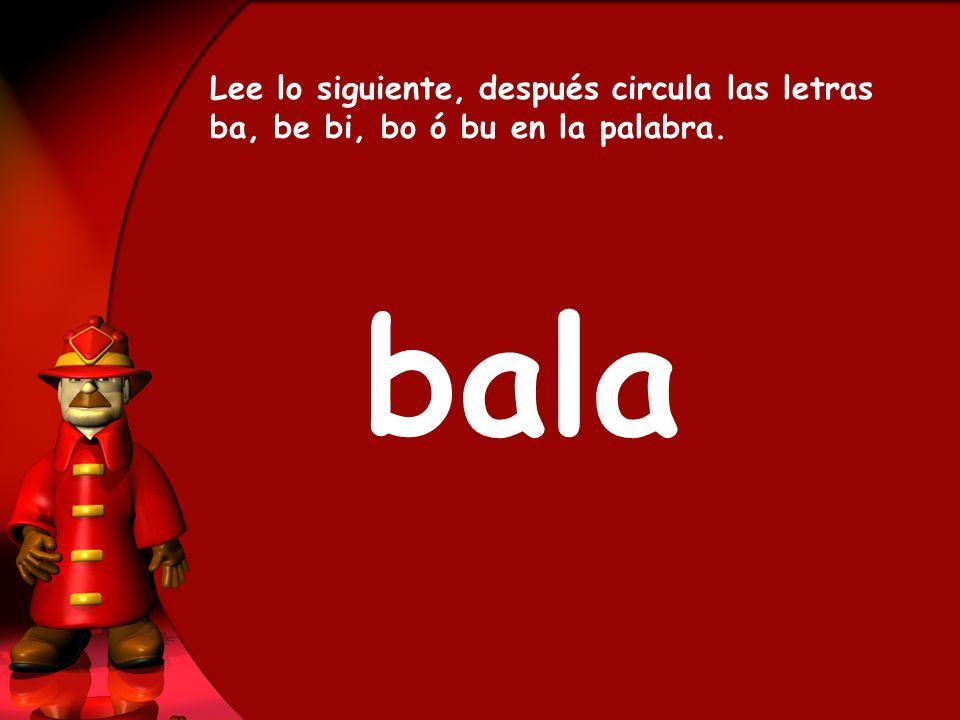 bala Lee lo siguiente, después circula las letras ba, be bi, bo ó bu en la palabra.