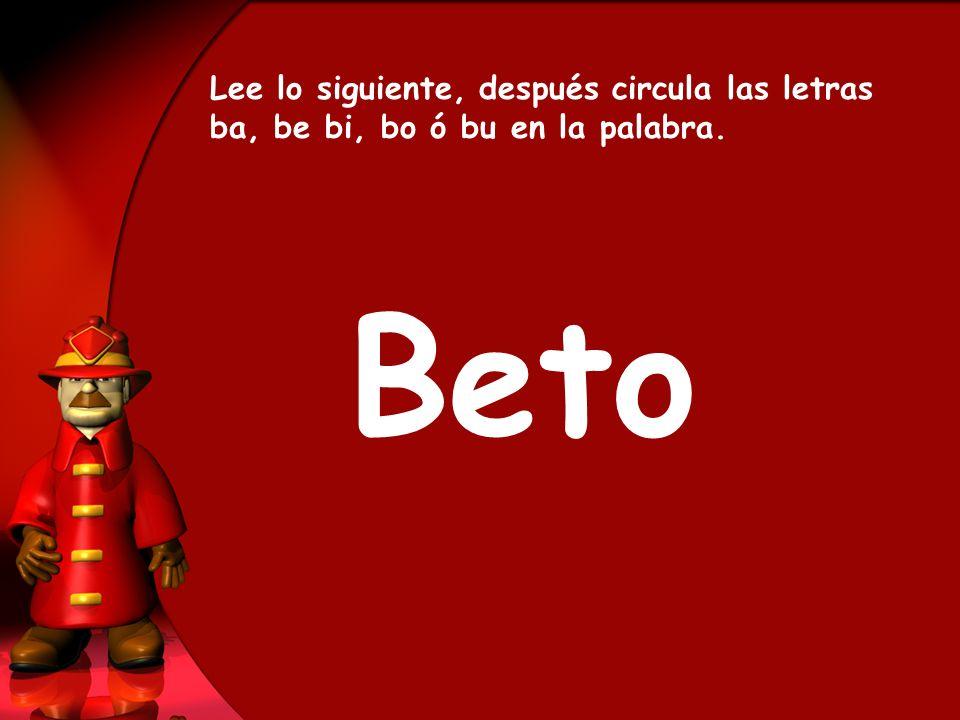 Beto Lee lo siguiente, después circula las letras ba, be bi, bo ó bu en la palabra.