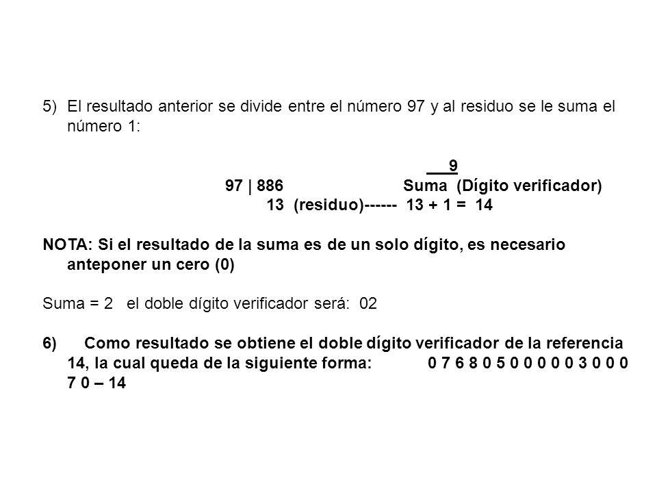 5)El resultado anterior se divide entre el número 97 y al residuo se le suma el número 1: 9 97   886 Suma (Dígito verificador) 13 (residuo)------ 13 +