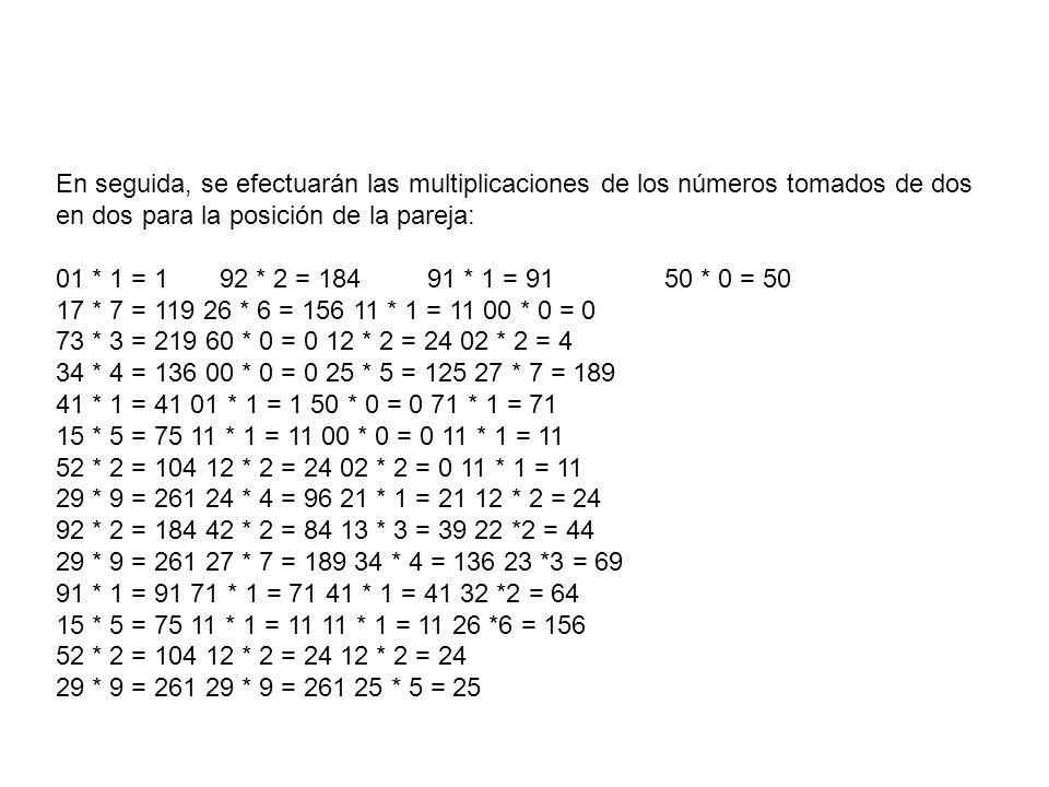 En seguida, se efectuarán las multiplicaciones de los números tomados de dos en dos para la posición de la pareja: 01 * 1 = 1 92 * 2 = 184 91 * 1 = 91