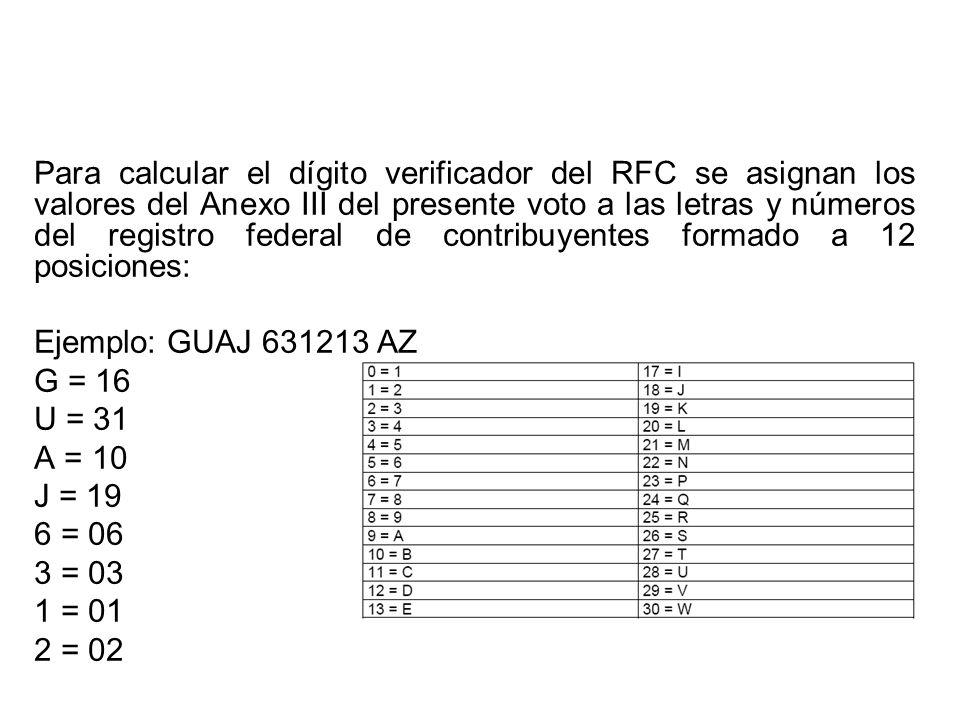 Para calcular el dígito verificador del RFC se asignan los valores del Anexo III del presente voto a las letras y números del registro federal de cont
