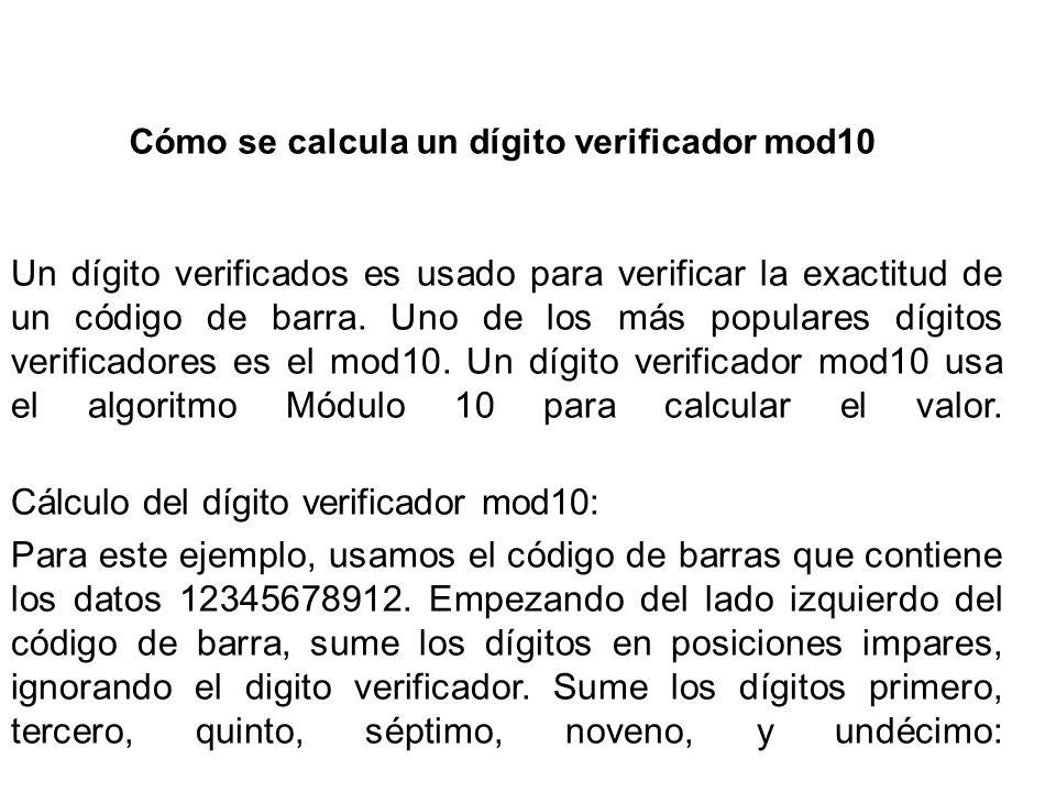 Un dígito verificados es usado para verificar la exactitud de un código de barra. Uno de los más populares dígitos verificadores es el mod10. Un dígit