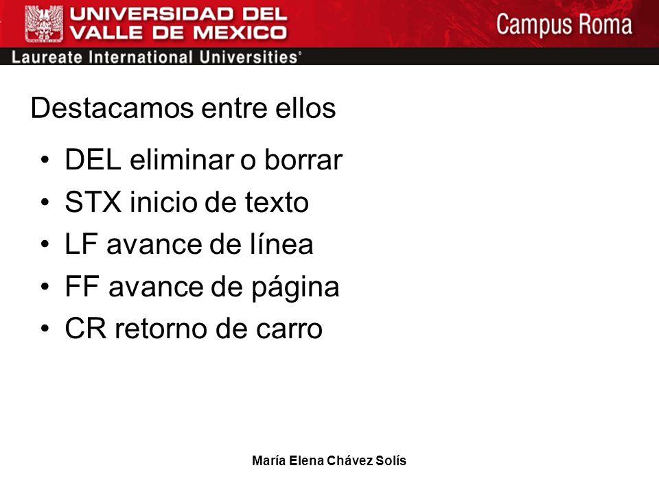 María Elena Chávez Solís Destacamos entre ellos DEL eliminar o borrar STX inicio de texto LF avance de línea FF avance de página CR retorno de carro