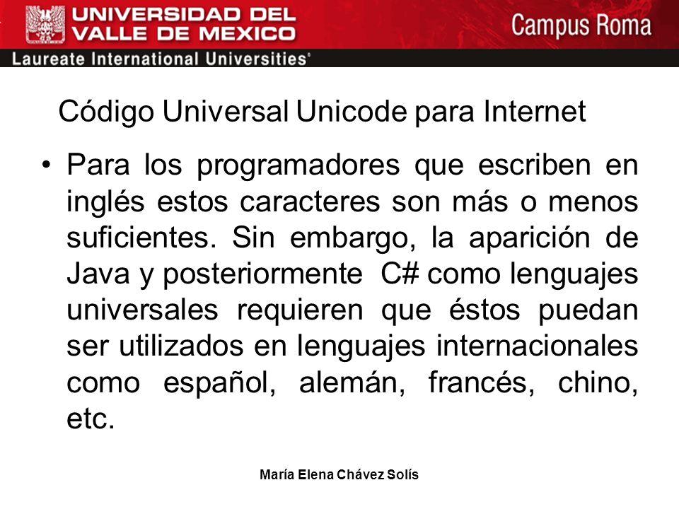 María Elena Chávez Solís Código Universal Unicode para Internet Para los programadores que escriben en inglés estos caracteres son más o menos suficie