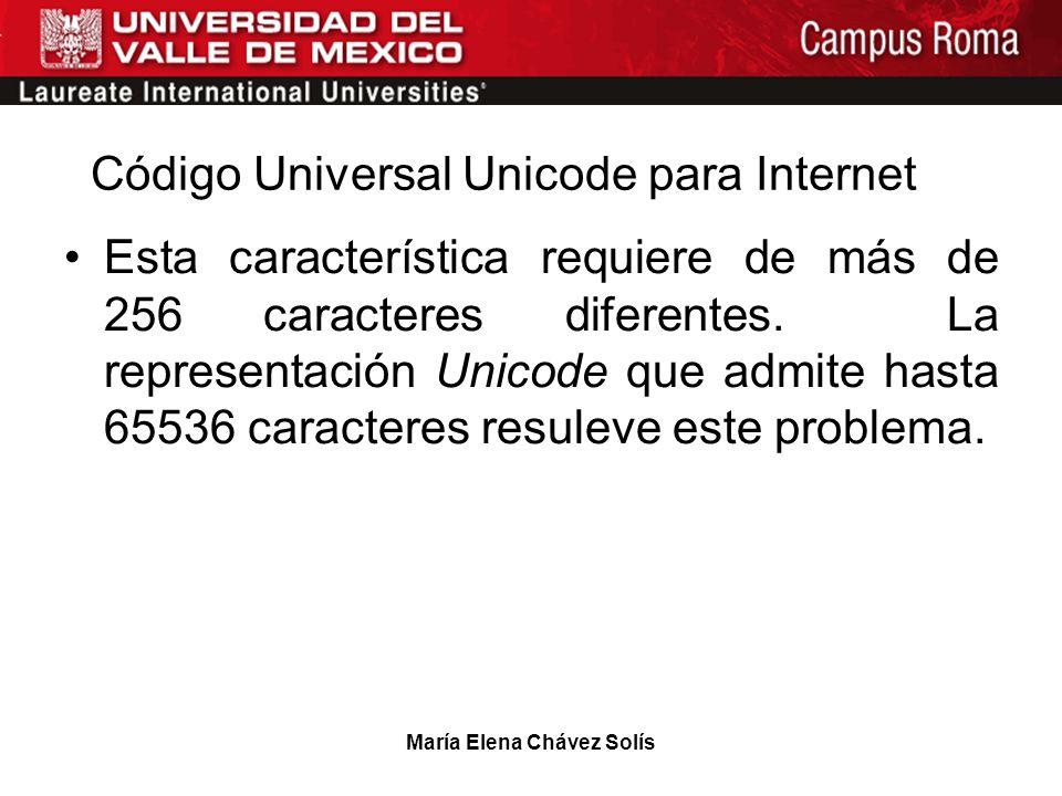 María Elena Chávez Solís Código Universal Unicode para Internet Esta característica requiere de más de 256 caracteres diferentes. La representación Un