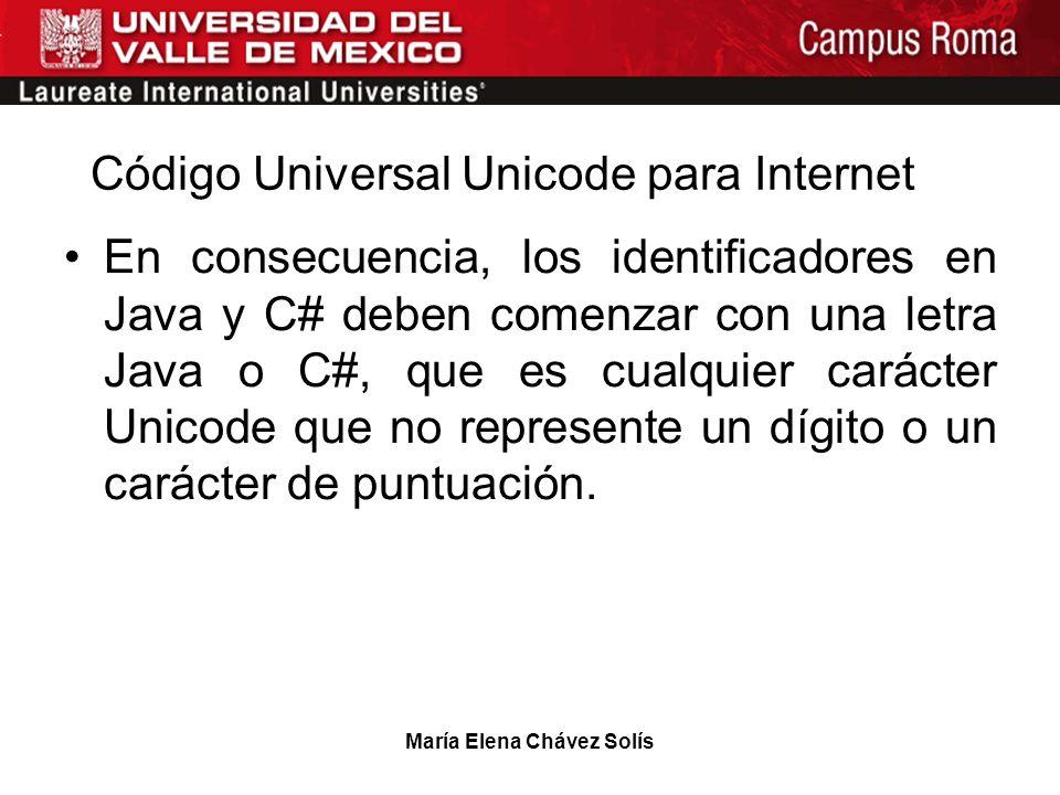 María Elena Chávez Solís Código Universal Unicode para Internet En consecuencia, los identificadores en Java y C# deben comenzar con una letra Java o