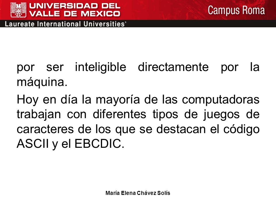 María Elena Chávez Solís por ser inteligible directamente por la máquina. Hoy en día la mayoría de las computadoras trabajan con diferentes tipos de j