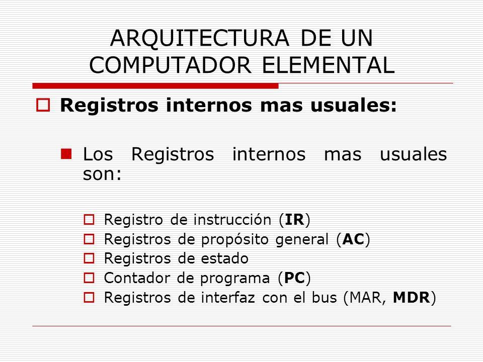 ARQUITECTURA DE UN COMPUTADOR ELEMENTAL Registros internos mas usuales: Los Registros internos mas usuales son: Registro de instrucción (IR) Registros