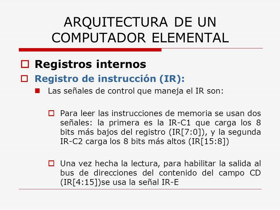 ARQUITECTURA DE UN COMPUTADOR ELEMENTAL Registros internos Registro de instrucción (IR): Las señales de control que maneja el IR son: Para leer las in