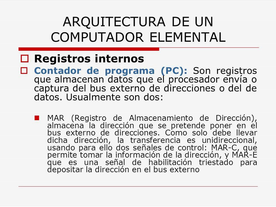 ARQUITECTURA DE UN COMPUTADOR ELEMENTAL Registros internos Contador de programa (PC): Son registros que almacenan datos que el procesador envía o capt