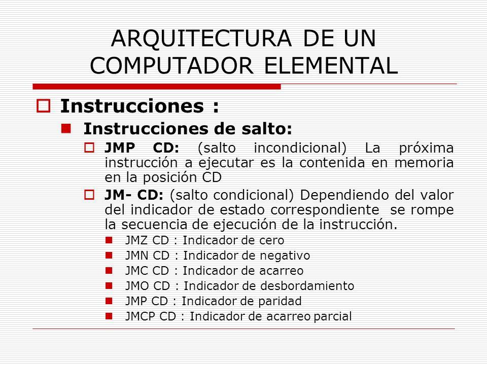 ARQUITECTURA DE UN COMPUTADOR ELEMENTAL Instrucciones : Instrucciones de salto: JMP CD: (salto incondicional) La próxima instrucción a ejecutar es la