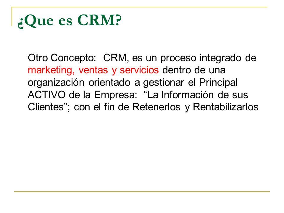 ¿Que es CRM? Otro Concepto: CRM, es un proceso integrado de marketing, ventas y servicios dentro de una organización orientado a gestionar el Principa