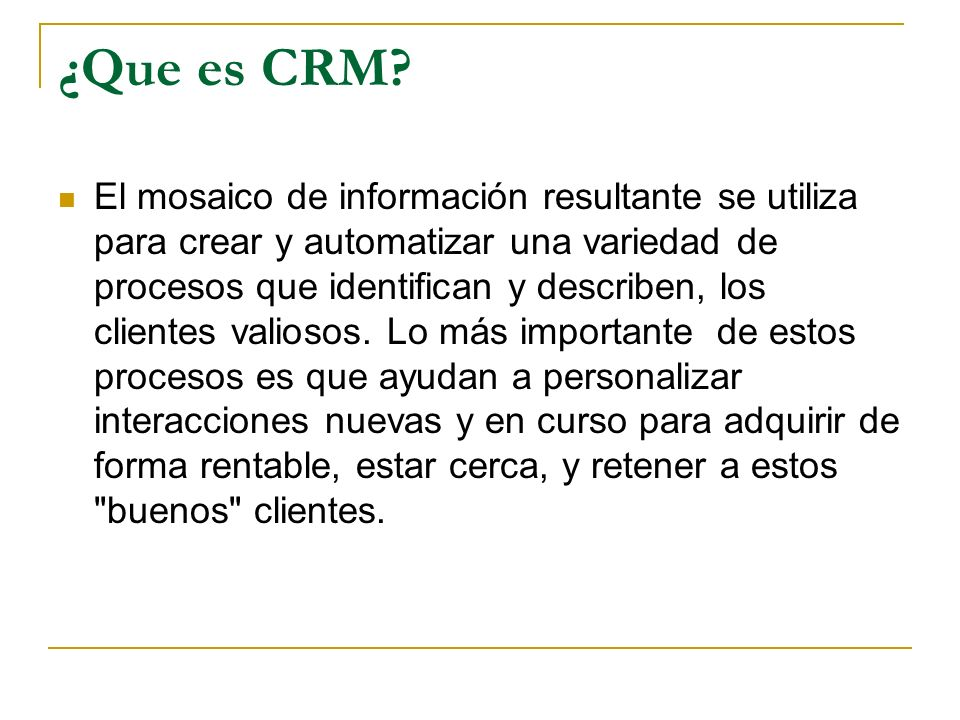 ¿Que es CRM? El mosaico de información resultante se utiliza para crear y automatizar una variedad de procesos que identifican y describen, los client