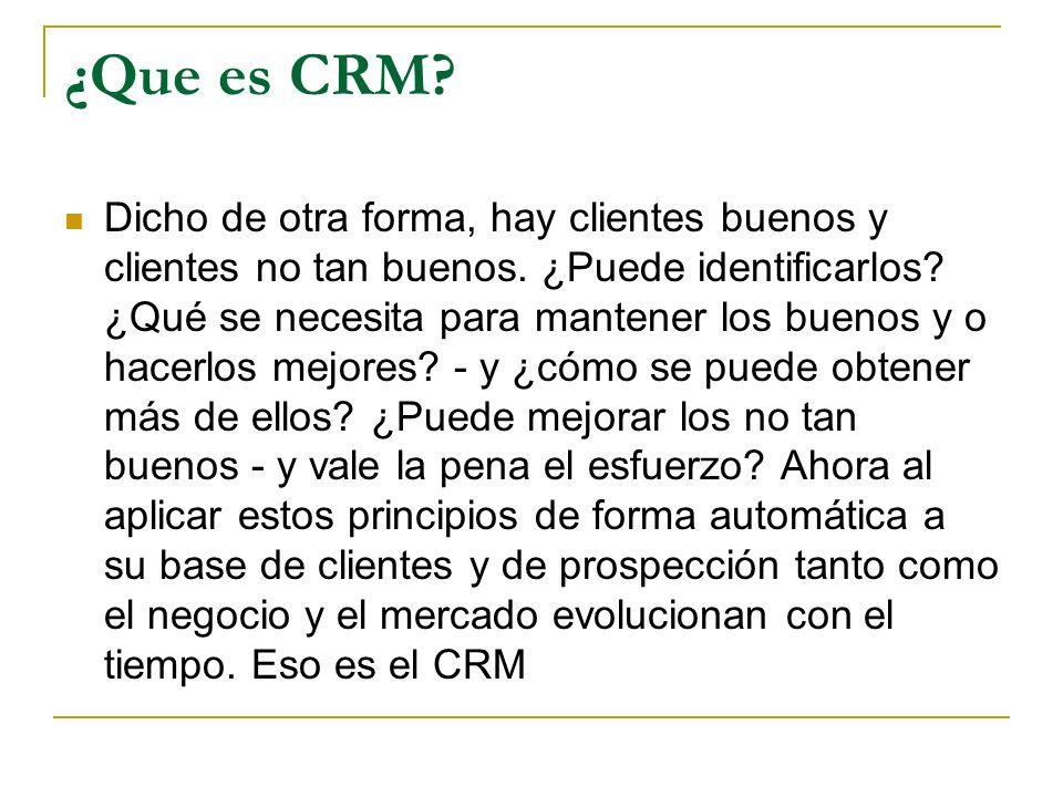 ¿Que es CRM? Dicho de otra forma, hay clientes buenos y clientes no tan buenos. ¿Puede identificarlos? ¿Qué se necesita para mantener los buenos y o h